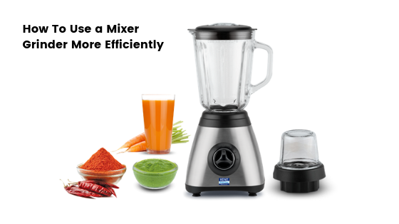 How To Use a Mixer Grinder More Efficiently