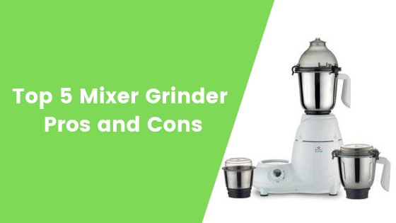 Top 5 MixerGrinder Pros and Cons