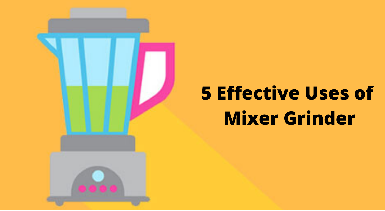 5 Effective Uses of Mixer Grinder in Everyday Household