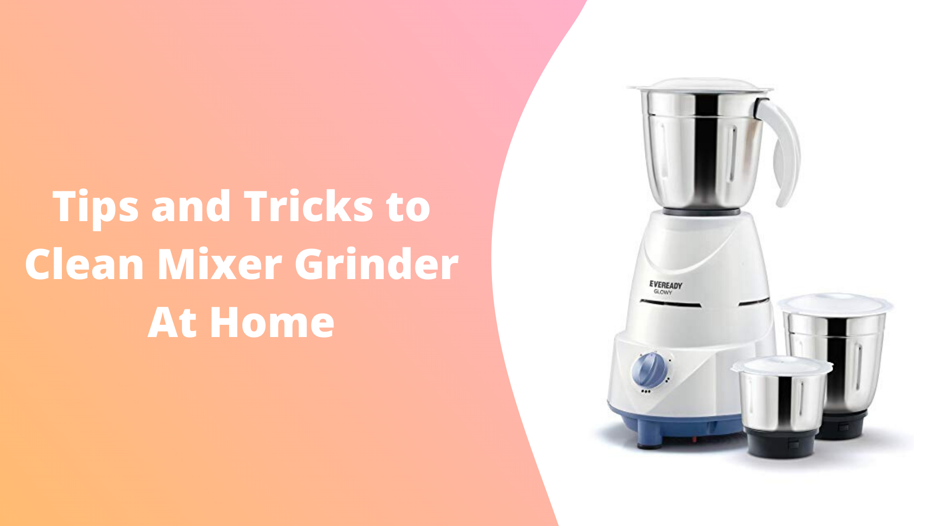 Tips and Tricks to Clean Mixer Grinder At Home