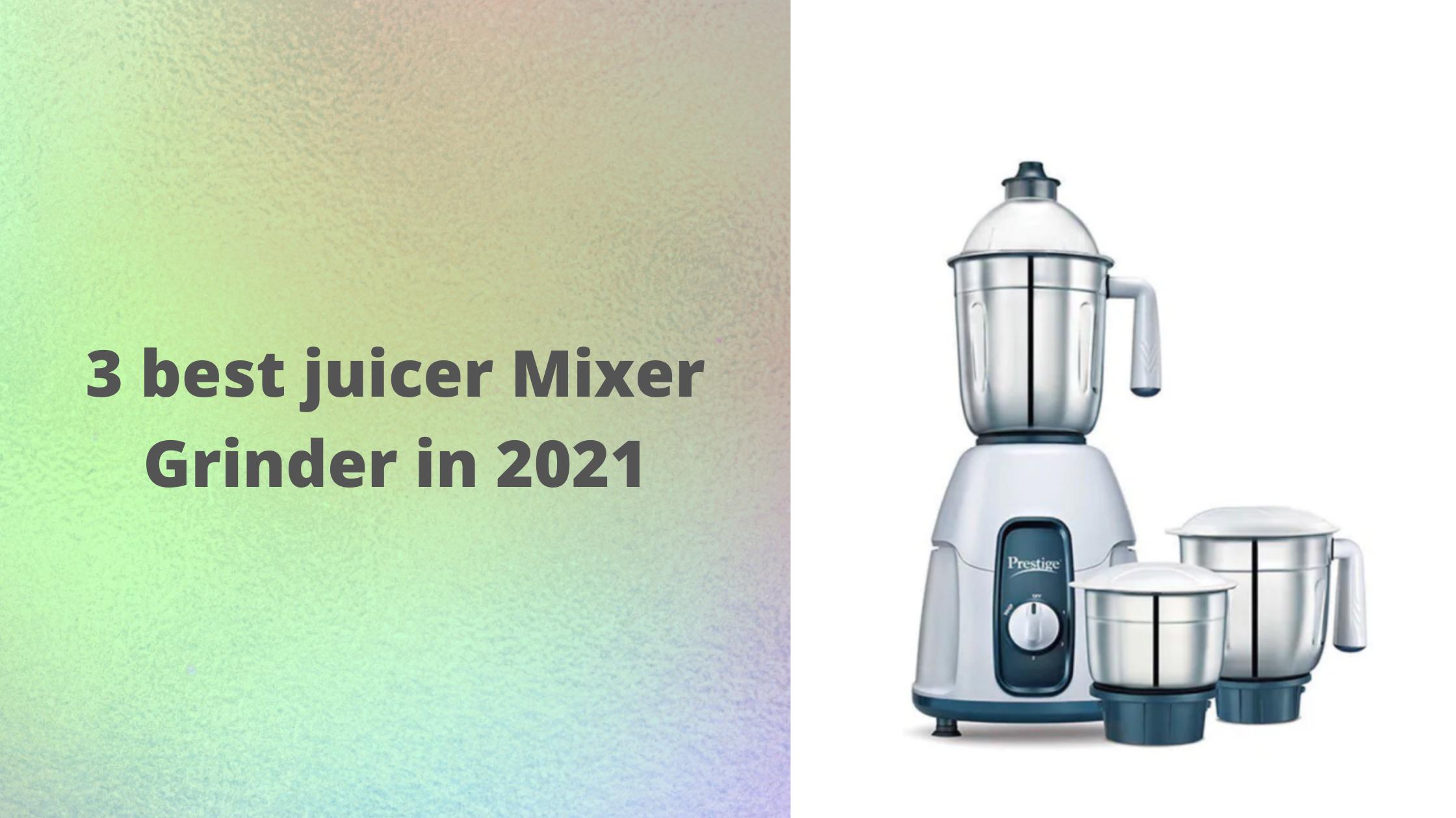 3 best juicer mixer grinder in 2021